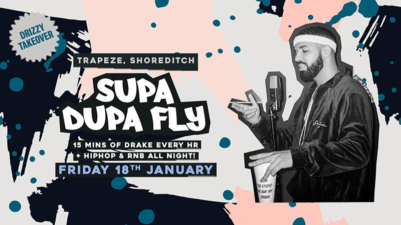 Supa Dupa Fly x Drizzy Takeover at Trapeze on Fri 18th January 2019 Flyer