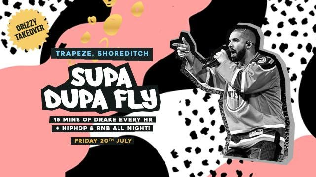 Supa Dupa Fly x Drizzy Takeover at Trapeze on Fri 20th July 2018 Flyer