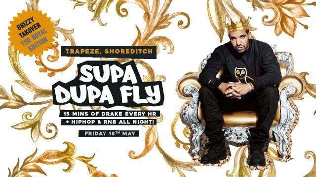 Supa Dupa Fly Drizzy Takeover at Trapeze on Fri 18th May 2018 Flyer