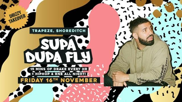 Supa Dupa Fly x Drizzy Takeover at Trapeze on Fri 16th November 2018 Flyer