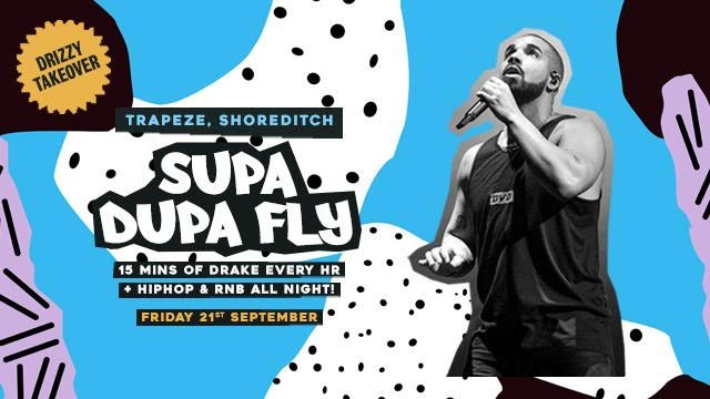 Supa Dupa Fly x Drizzy Takeover at Trapeze on Fri 21st September 2018 Flyer