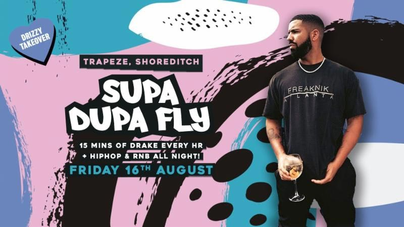 Supa Dupa Fly x Drizzy Takeover at Trapeze on Fri 16th August 2019 Flyer