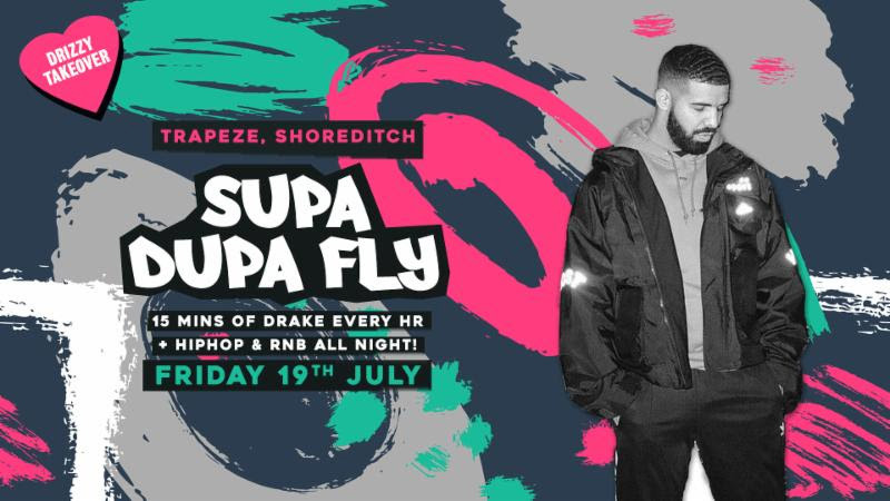 Supa Dupa Fly x Drizzy Takeover at Trapeze on Fri 19th July 2019 Flyer