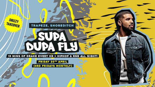 Supa Dupa Fly Drizzy Takeover at Trapeze on Fri 20th April 2018 Flyer