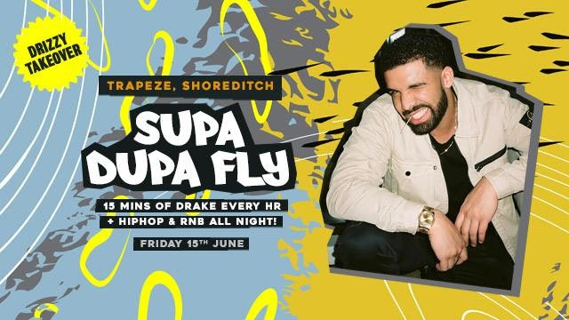Supa Dupa Fly x Drizzy Takeover at Trapeze on Fri 15th June 2018 Flyer