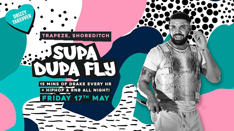 Supa Dupa Fly x Drizzy Takeover at Trapeze on Fri 17th May 2019 Flyer