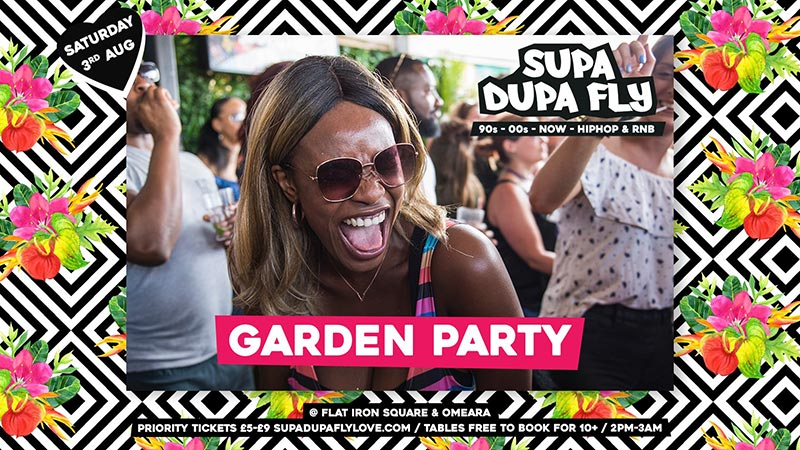Supa Dupa Fly x Garden Party x Flat Iron Square at Flat Iron Square on Sat 3rd August 2019 Flyer