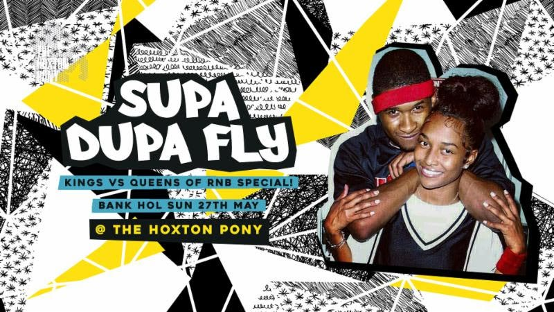 Supa Dupa Fly x Kings vs Queens of RnB x Bank Holiday at The Hoxton Pony on Sun 27th May 2018 Flyer