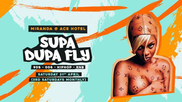 Supa Dupa Fly x Ace Hotel Miranda at Ace Hotel on Sat 21st April 2018 Flyer