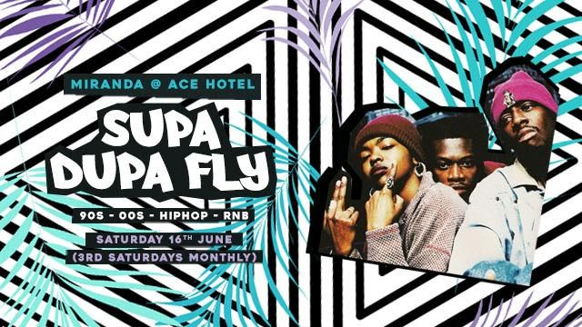 Supa Dupa Fly x Ace Hotel Miranda at Ace Hotel on Sat 16th June 2018 Flyer