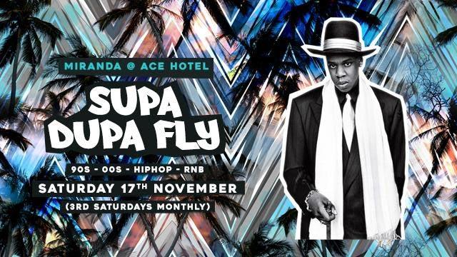 Supa Dupa Fly x Ace Hotel Miranda at Ace Hotel on Sat 17th November 2018 Flyer