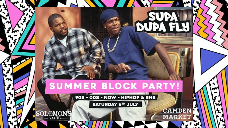 Supa Dupa Fly x Summer Block Party at Solomons Yard on Sat 6th July 2019 Flyer