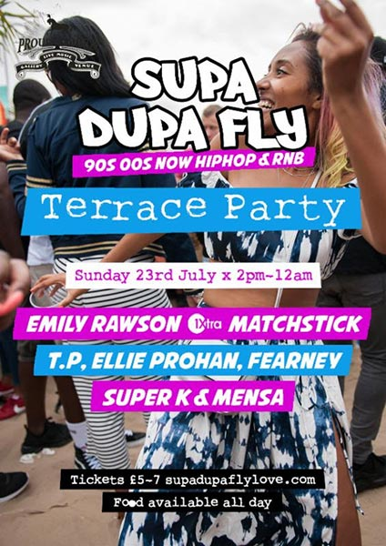 Supa Dupa Fly x Terrace Party at Proud Camden on Sun 23rd July 2017 Flyer
