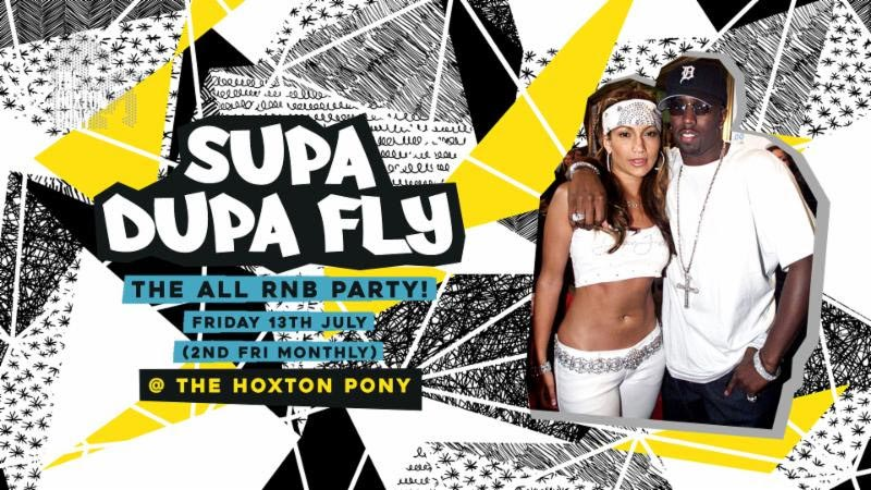 Supa Dupa Fly x All RnB Party at The Hoxton Pony on Fri 13th July 2018 Flyer