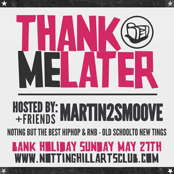 Thank Me Later at Notting Hill Arts Club on Sunday 27th May 2018 Flyer