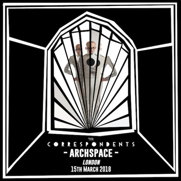 The Correspondents at Archspace on Thu 15th March 2018 Flyer