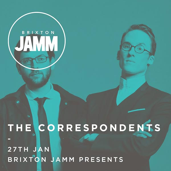 The Correspondents at Brixton Jamm on Sat 27th January 2018 Flyer
