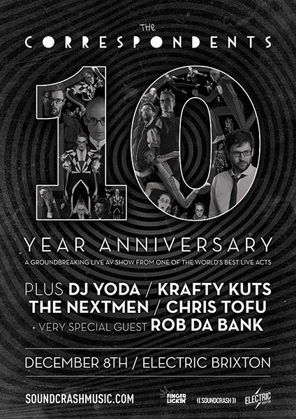 The Correspondents 10 Year Anniversary at Electric Brixton on Fri 8th December 2017 Flyer