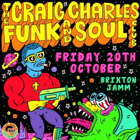 Craig Charles Funk & Soul Club at Brixton Jamm on Fri 20th October 2017 Flyer