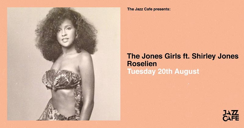 The Jones Girls at Jazz Cafe on Tue 20th August 2019 Flyer