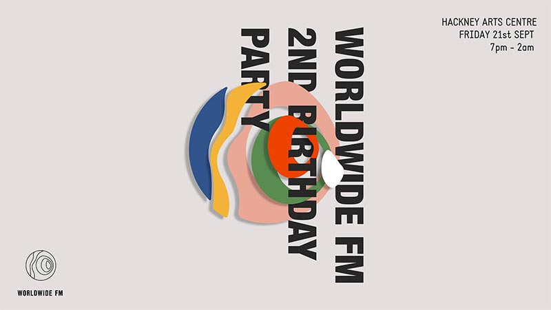 Worldwide FM 2nd Birthday Party at Hackney Arts Centre on Fri 21st September 2018 Flyer