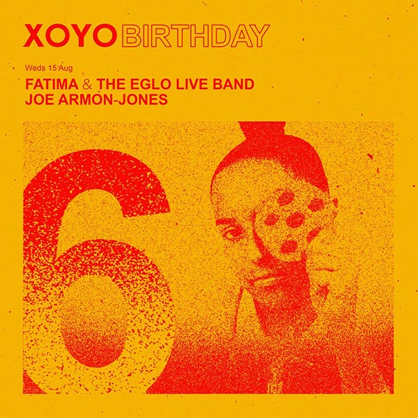 XOYO 6th Birthday at XOYO on Wed 15th August 2018 Flyer