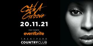 Catch A Groove at Country Club Trent Park on Saturday 20th November 2021