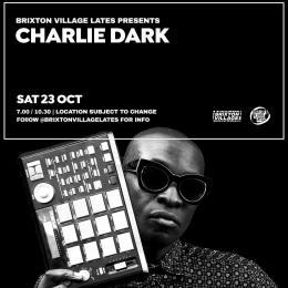Charlie Dark at Brixton Village on Saturday 23rd October 2021