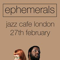 Ephemerals at Jazz Cafe on Wednesday 26th February 2020