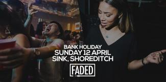 Faded Bank Holiday Special  at SiNK on Sunday 12th April 2020