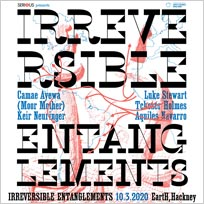 Irreversible Entanglements at EartH on Tuesday 10th March 2020