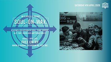 Soul On Wax at Horse & Groom on Saturday 4th April 2020