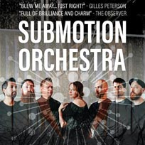 Submotion Orchestra at Oval Space on Thursday 26th March 2020