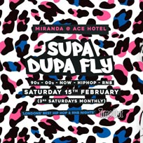 Supa Dupa Fly x Ace Hotel Miranda at Ace Hotel on Saturday 15th February 2020