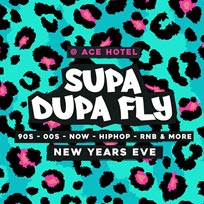Supa Dupa Fly x New Years Eve x Ace Hotel at Ace Hotel on Tuesday 31st December 2019