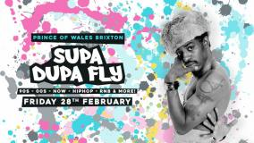 Supa Dupa Fly x Brixton at Prince of Wales on Friday 28th February 2020