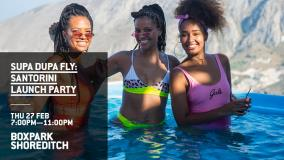 Supa Dupa Fly x Santorini 2020 Launch Party at Boxpark Shoreditch on Thursday 27th February 2020