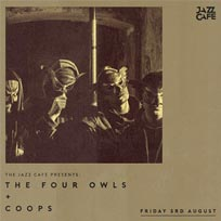 The Four Owls at Jazz Cafe on Friday 3rd August 2018