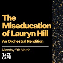 The Miseducation of Lauryn Hill  at Jazz Cafe on Monday 9th March 2020