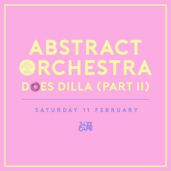 Abstract Orchestra Does Dilla pt.II at Jazz Cafe on Sat 11th February 2017 Flyer