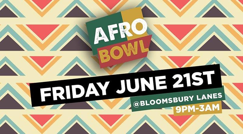 AFROBowl at Bloomsbury Bowl on Fri 21st June 2019 Flyer