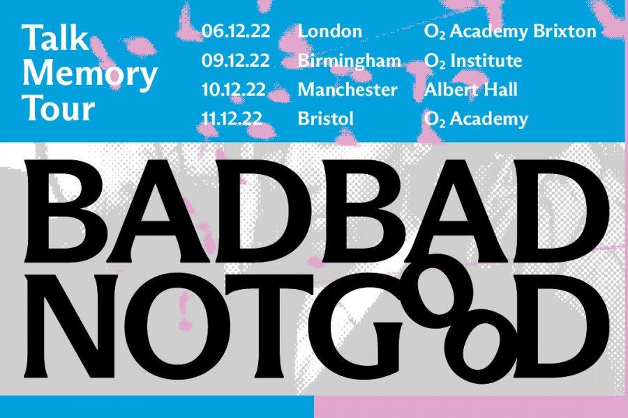 BADBADNOTGOOD at Brixton Academy on Tue 6th December 2022 Flyer