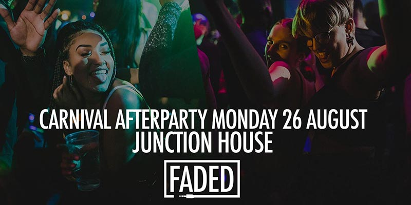 Faded Carnival Afterparty at Junction House on Mon 26th August 2019 Flyer