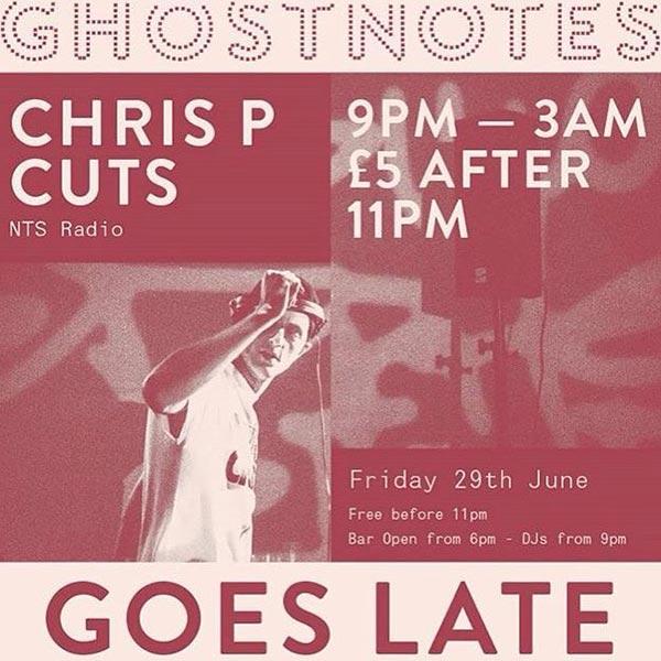 Chris P Cuts at Ghost Notes on Fri 29th June 2018 Flyer