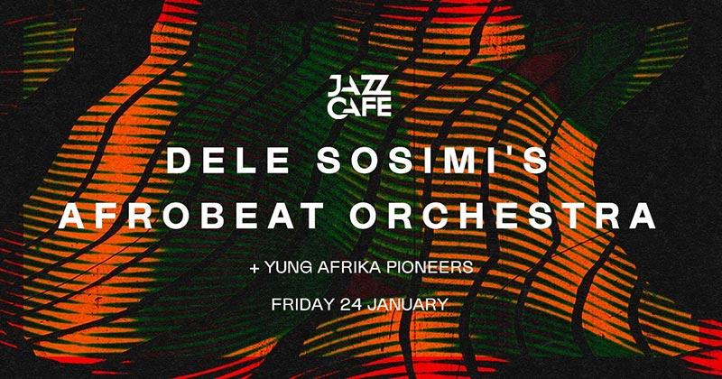 Dele Sosimi Afrobeat Orchestra at Jazz Cafe on Fri 24th January 2020 Flyer