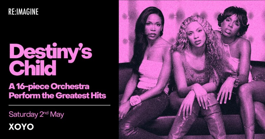 Destiny's Child Greatest Hits at XOYO on Sat 2nd May 2020 Flyer