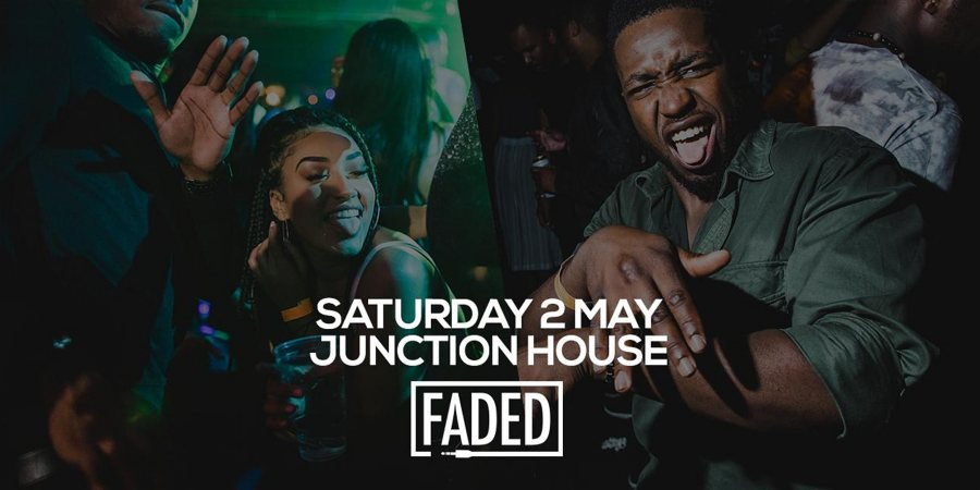 Faded at Junction House  at Junction House on Sat 2nd May 2020 Flyer
