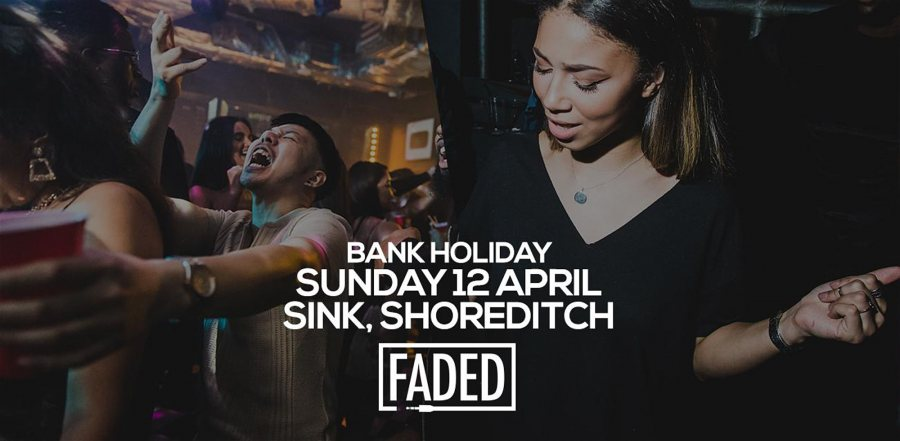 Faded Bank Holiday Special  at SiNK on Sun 12th April 2020 Flyer