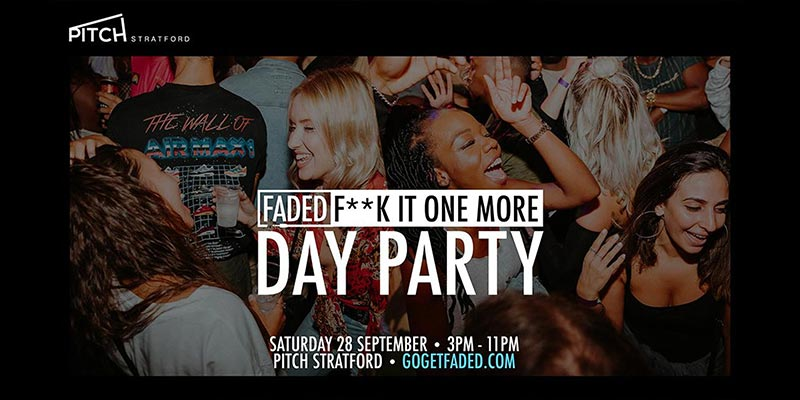Faded - F**k it one more Day Party at PITCH Stratford on Sat 28th September 2019 Flyer