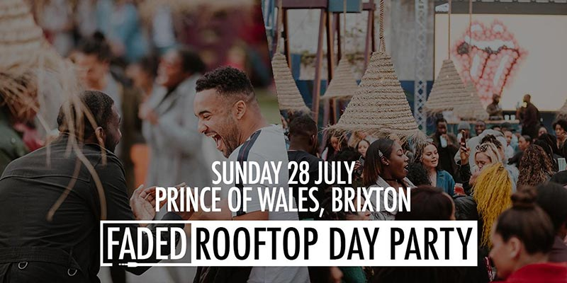 Faded Rooftop Day Party at Prince of Wales on Sun 28th July 2019 Flyer